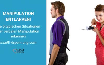 Manipulationen entlarven! Die 5 typischen Situationen der verbalen Manipulation erkennen.
